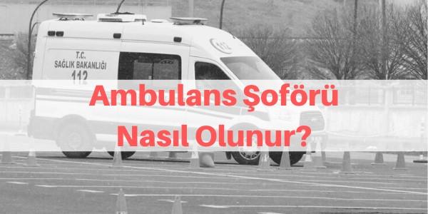 ambulans şoförü nasıl alınır
