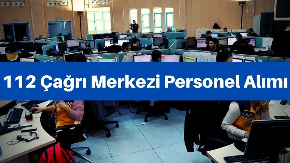 112 çağrı merkezi iş başvurusu