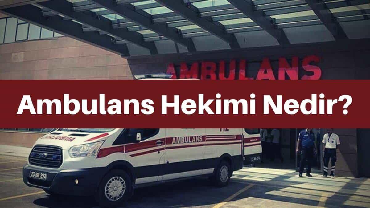 ambulans hekimi doktoru nedir