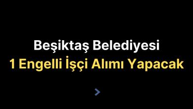 Beşiktaş Belediyesi 1 Engelli İşçi Alımı Yapacak