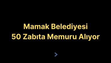 Mamak Belediyesi 50 Zabıta Memuru Alıyor