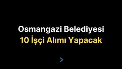 Osmangazi Belediyesi 10 İşçi Alımı Yapacak