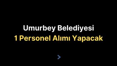 Umurbey Belediyesi 1 Personel Alımı Yapacak